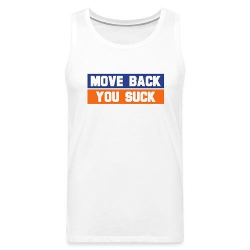 Move Back You Suck - Men's Premium Tank