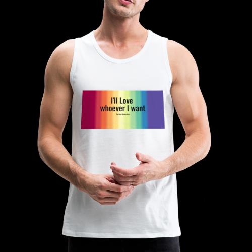 I'll Love whoever I want - Men's Premium Tank