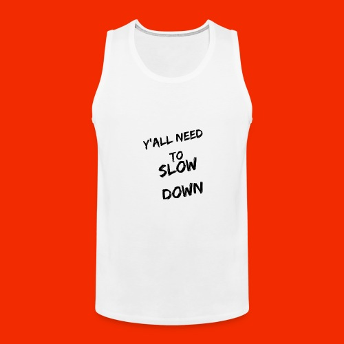 Y'all Need To Slow Down - Men's Premium Tank