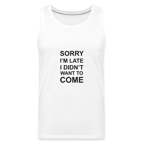 Sorry I'm Late Tshirt - Men's Premium Tank