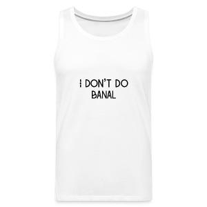 No Banal - Men's Premium Tank