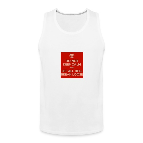 do-not-keep-calm-and-let-all-hell-break-loose - Men's Premium Tank