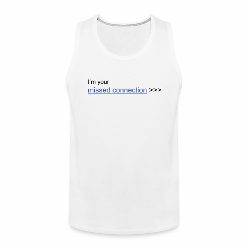 I'm your missed connection - Men's Premium Tank