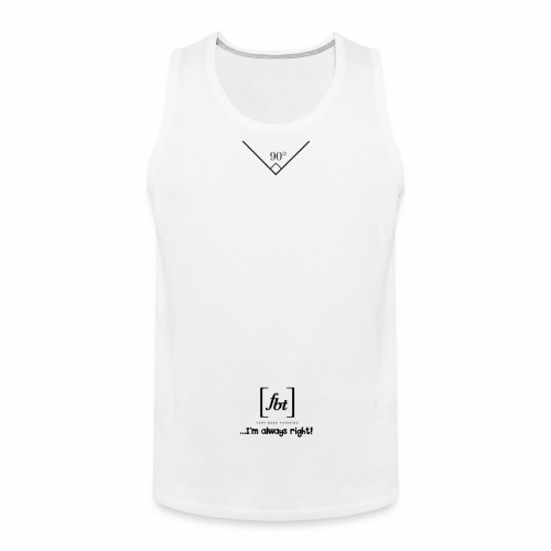 I'm always right! [fbt] - Men's Premium Tank