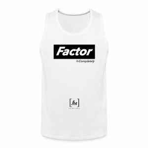 Factor Completely [fbt] - Men's Premium Tank