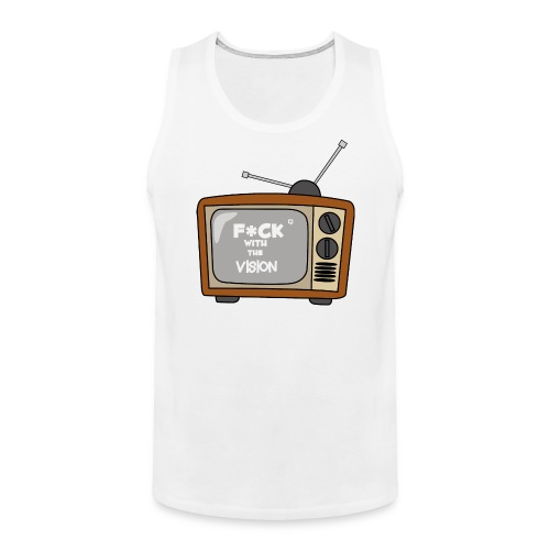 Fuck with the vision Tee - Men's Premium Tank