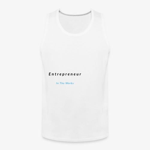 Entrepreneur In The Works - Men's Premium Tank