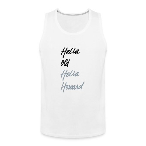 Hella Old. Hella Howard. - Men's Premium Tank