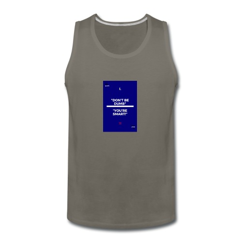 -Don-t_be_dumb----You---re_smart---- - Men's Premium Tank