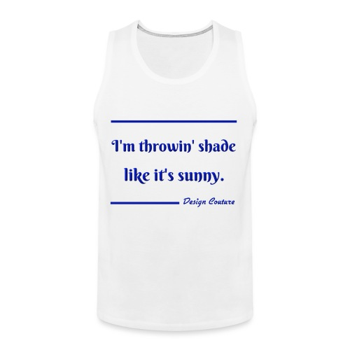 I M THROWIN SHADE BLUE - Men's Premium Tank