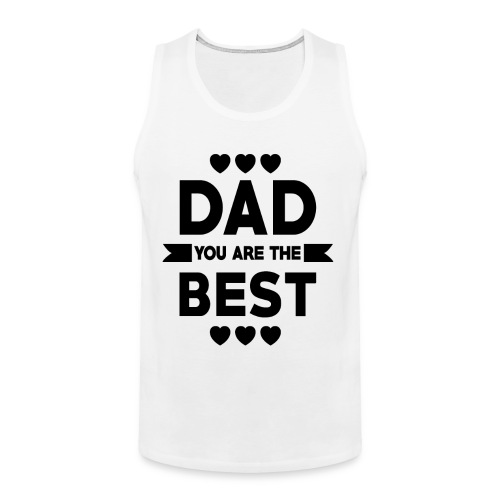 DAD you are the best - father's day - Men's Premium Tank