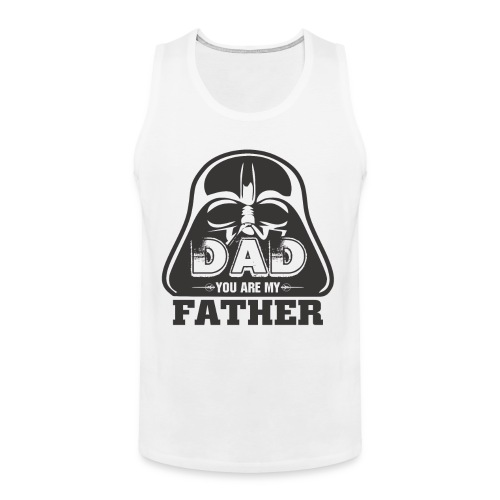Dad You Are My Father, Happy Father's Day 2019 - Men's Premium Tank