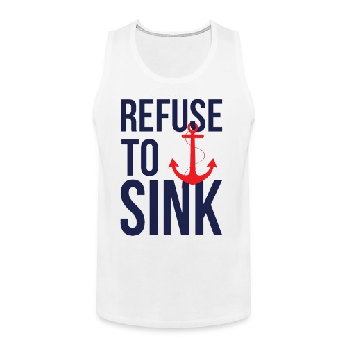 Refuse To Sink - Men's Premium Tank