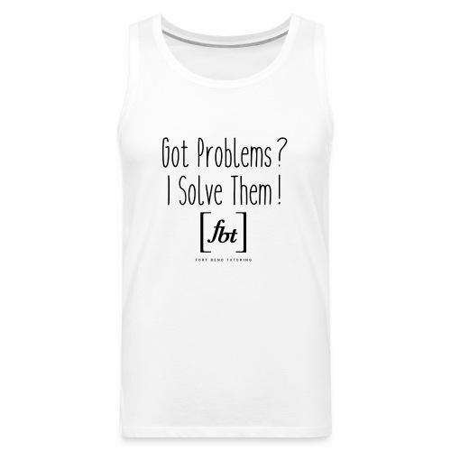 Got Problems? I Solve Them! - Men's Premium Tank