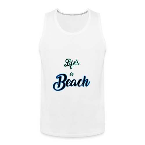 Life's a Beach - Men's Premium Tank