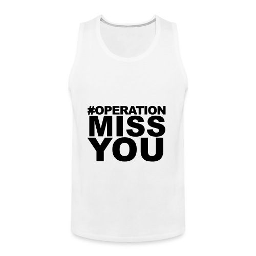 Operation Miss You - Men's Premium Tank