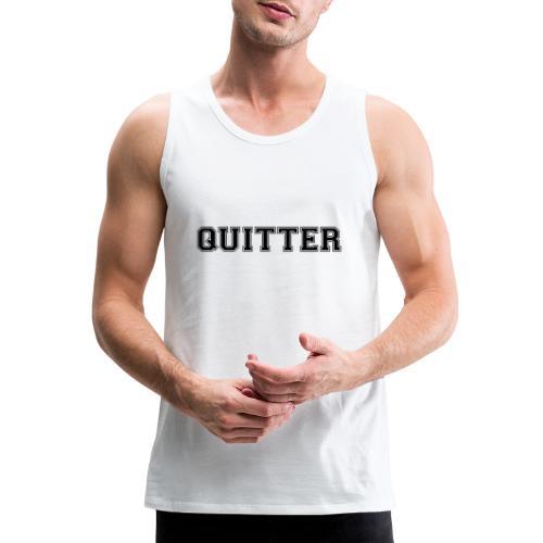Quitter - Men's Premium Tank