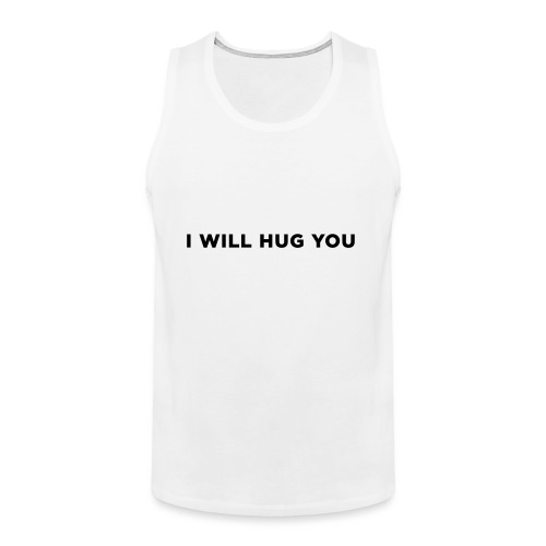 I Will Hug You - Men's Premium Tank