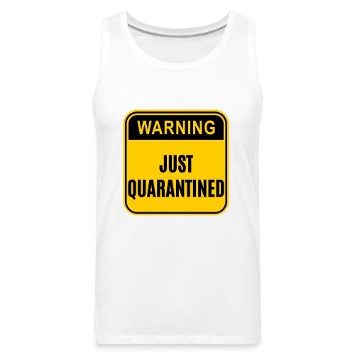 Just Quarantined - Men's Premium Tank