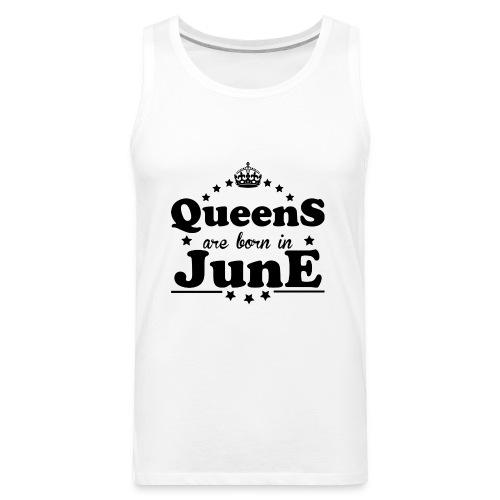 Queens are born in June - Men's Premium Tank