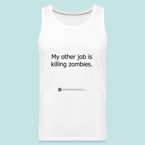 Job is killing zombies (black) - Men's Premium Tank