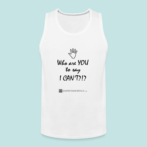 You say I can't? - Men's Premium Tank