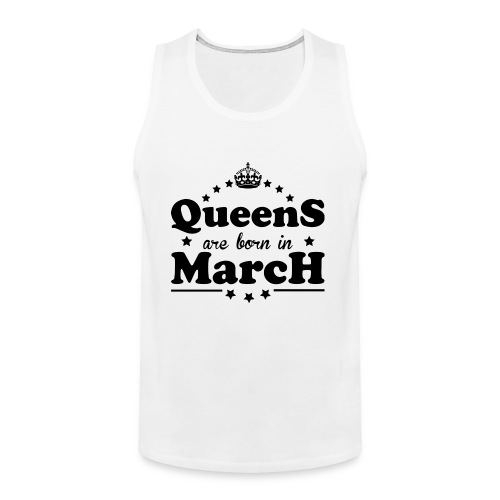 Queens are born in March - Men's Premium Tank