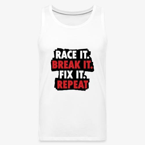 race it break it fix it repeat - Men's Premium Tank