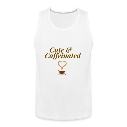 Cute & Caffeinated Women's Tee - Men's Premium Tank