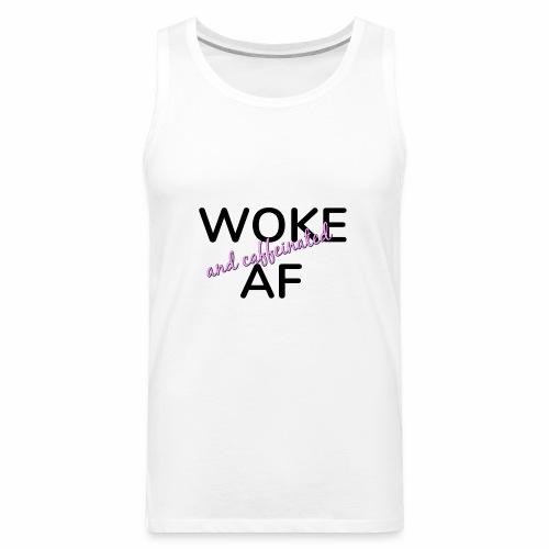 Woke & Caffeinated AF design - Men's Premium Tank