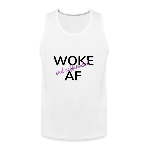 Woke & Caffeinated AF design - Men's Premium Tank