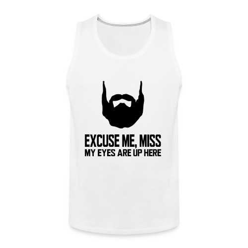 EXCUSE ME, MISS MY EYES ARE UP HERE - Men's Premium Tank