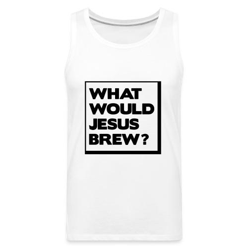 What would Jesus brew? - Men's Premium Tank