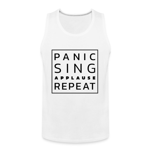 Panic – Sing – Applause – Repeat - Men's Premium Tank