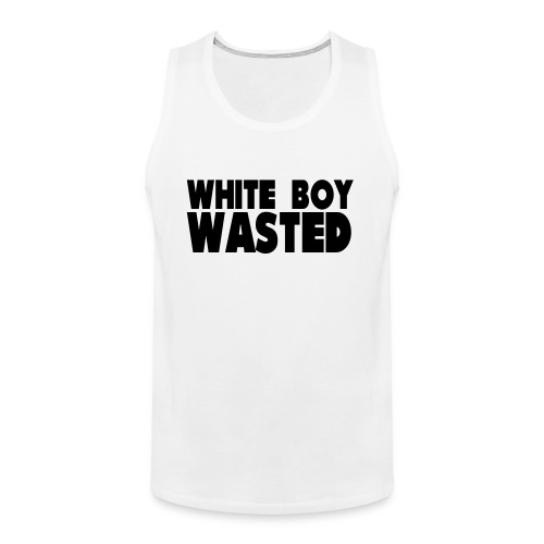 White Boy Wasted - Men's Premium Tank