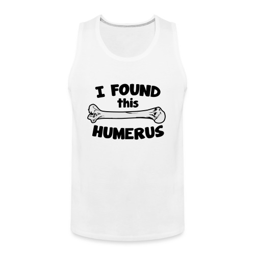 I Found This Humerus - Men's Premium Tank
