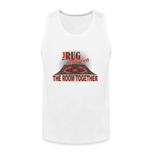 That Rug Really Tied the Room Together - Men's Premium Tank