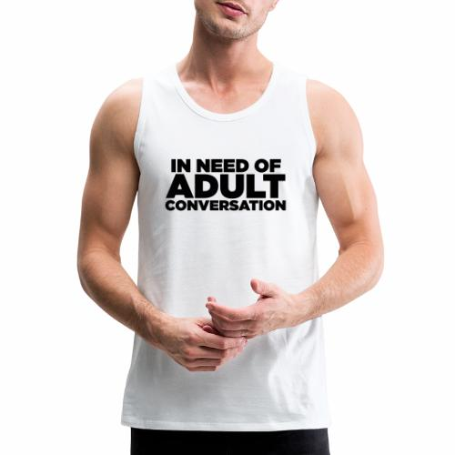 IN NEED OF ADULT CONVERSATION - Men's Premium Tank
