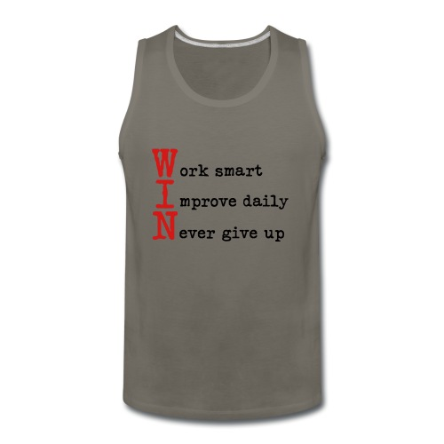 WIN - Work Smart Improve Daily Never Give Up - Men's Premium Tank