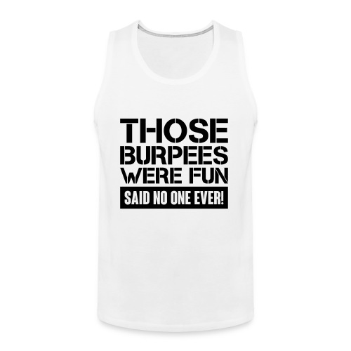 Those Burpees were fun! - Men's Premium Tank