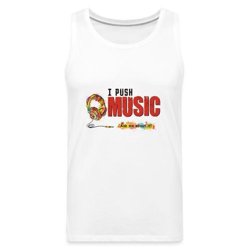I Push Music Front - Men's Premium Tank