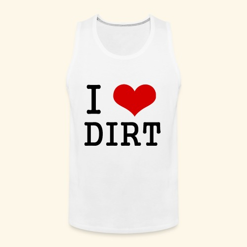 I love DIRT - Men's Premium Tank