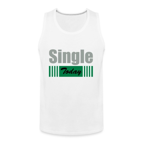 Single Today - Men's Premium Tank