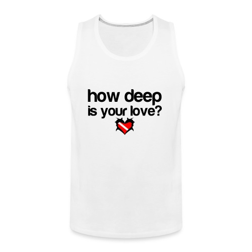 How Deep is your Love - Men's Premium Tank
