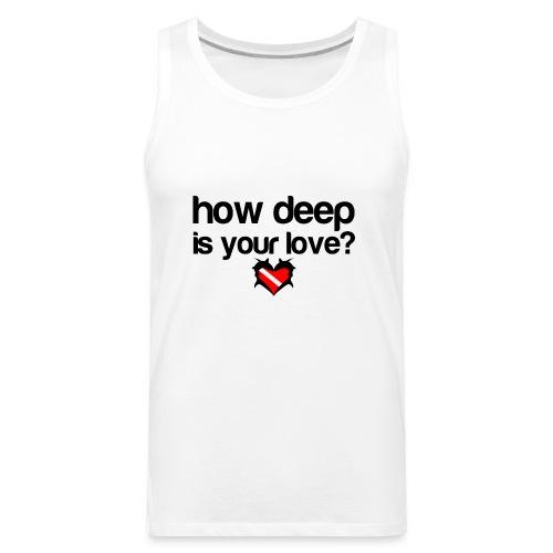 How Deep is your Love - Men's Premium Tank