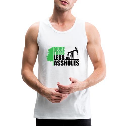 More Trees Less Assholes - Men's Premium Tank