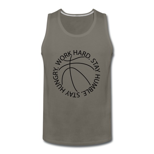 Stay Humble Stay Hungry Work Hard Basketball logo - Men's Premium Tank