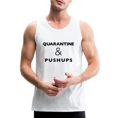quarantine and pushups - Men's Premium Tank
