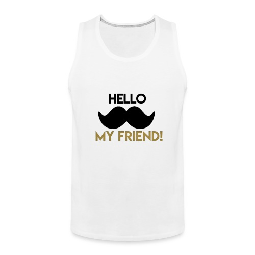 Hello my friend - Men's Premium Tank