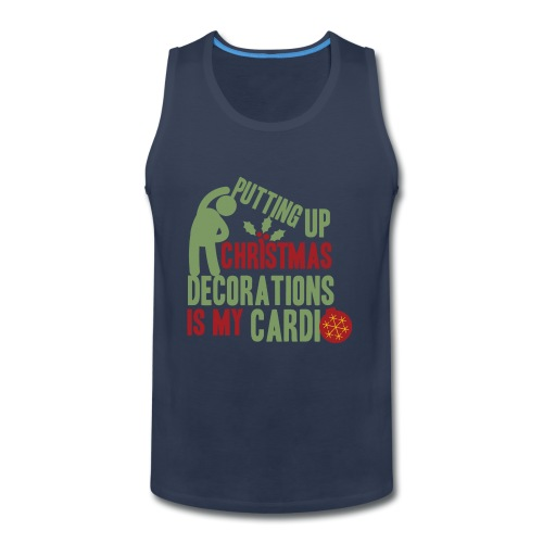 Putting up christmas decorations is my cardio - Men's Premium Tank